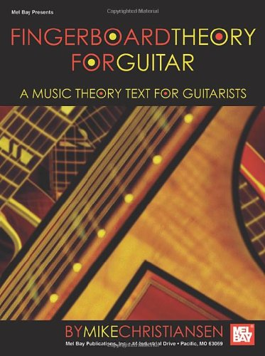 Mel Bay Fingerboard Theory for Guitar A Music Theory Text for Guitarists