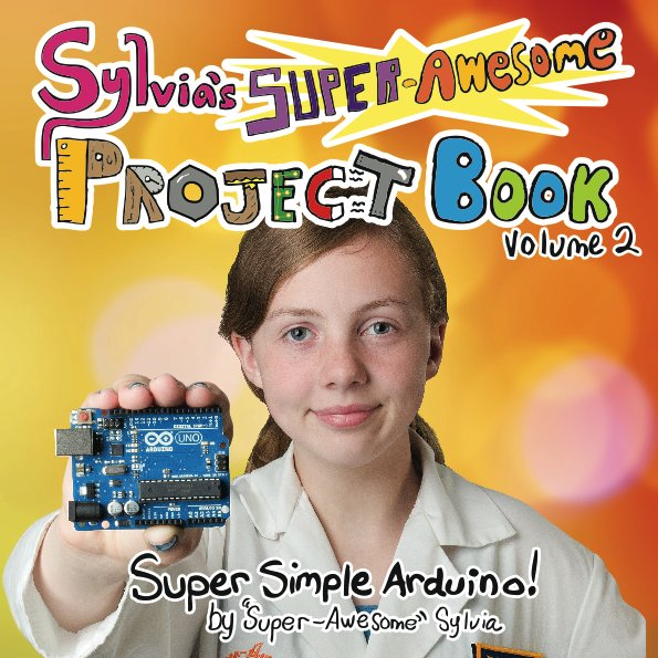 Super-Awesome Sylvia's new book about Arduino / Boing Boing