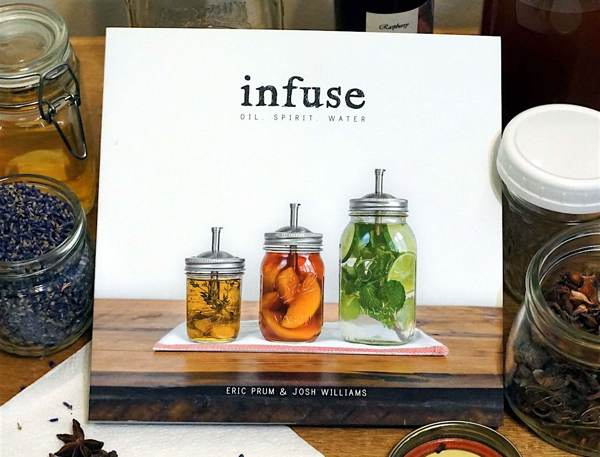 Infuse: Oil, Spirit, Water demystifies the art of infusing