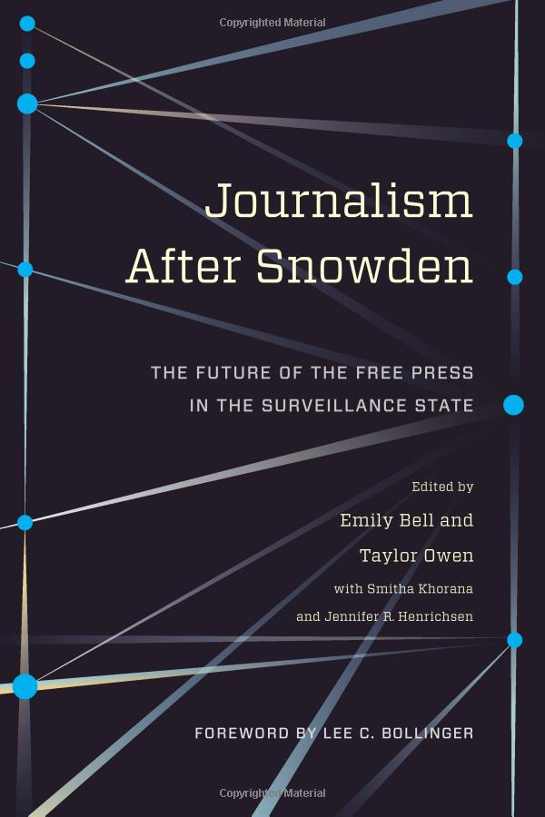 journalism after snowden essays about a press in a  journalism after snowden the future of the press in the surveillance state is a new essay collection from columbia journalism review books