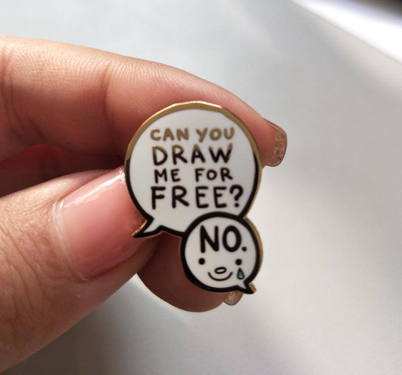 Enamel pin for artists tired of being asked to work for free